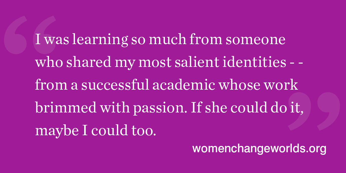 Quote from the article: I was learning so much from someone who shared my most salient identities...if she could do it, maybe I could too.