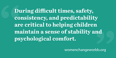 Quote from the article: During difficult times, safety, consistency, and predictability are critical to helping children maintain a sense of stability and psychological comfort.