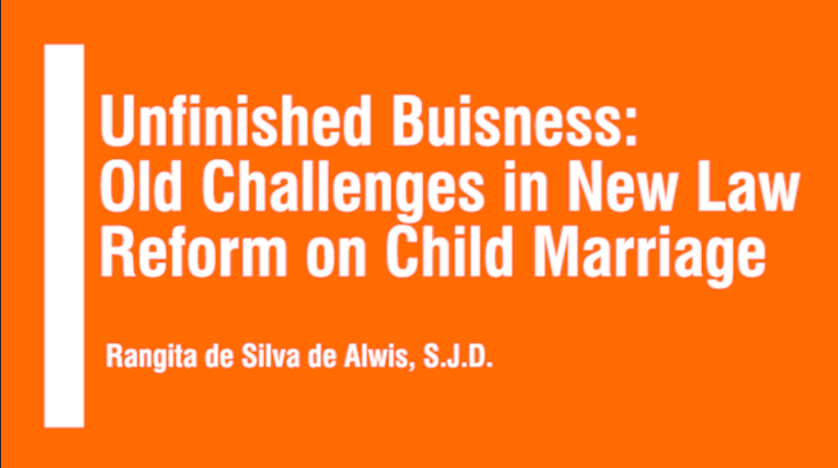 Screen shot of title slide for this presentation - Unfinished Business: Old Challenges to New Law Reform on Child Marriage