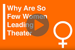 why-are-so-few-women-leading-theaters